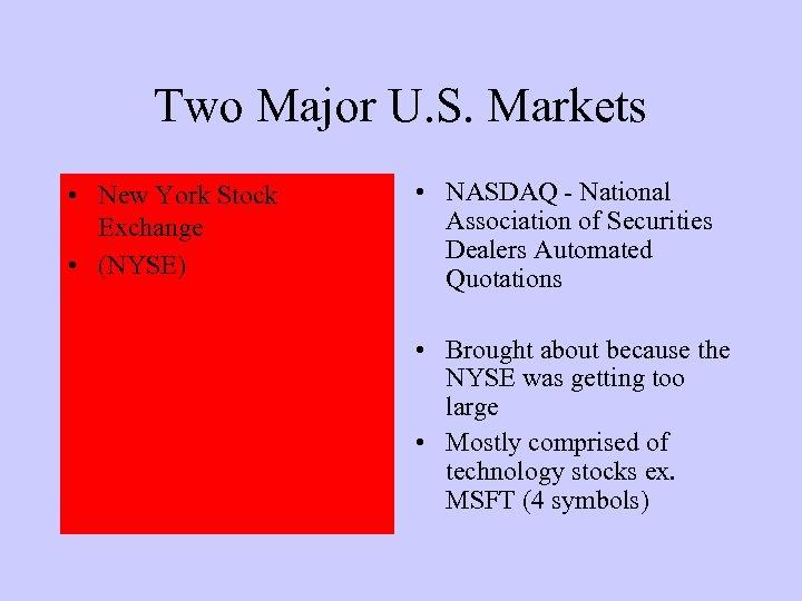 Two Major U. S. Markets • New York Stock Exchange • (NYSE) • NASDAQ