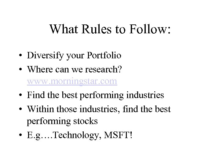 What Rules to Follow: • Diversify your Portfolio • Where can we research? www.