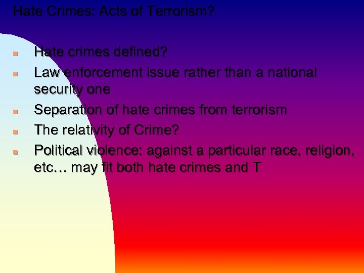 Hate Crimes: Acts of Terrorism? n n n Hate crimes defined? Law enforcement issue