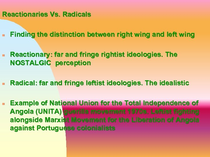 Reactionaries Vs. Radicals n n Finding the distinction between right wing and left wing