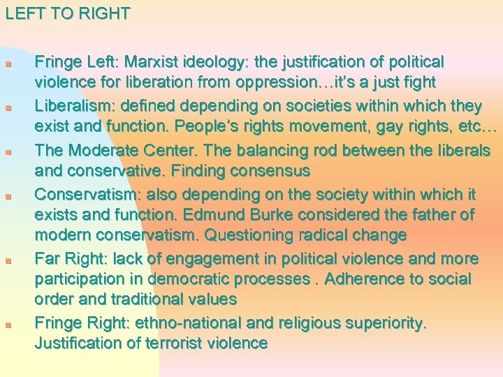 LEFT TO RIGHT n n n Fringe Left: Marxist ideology: the justification of political