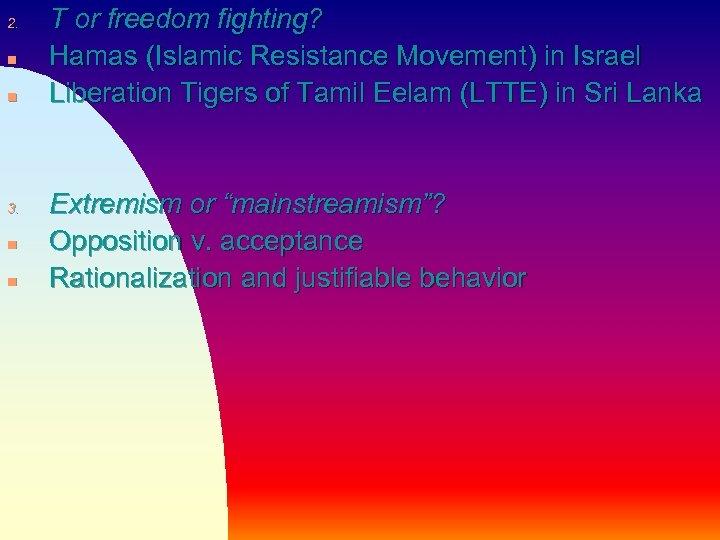 2. n n 3. n n T or freedom fighting? Hamas (Islamic Resistance Movement)