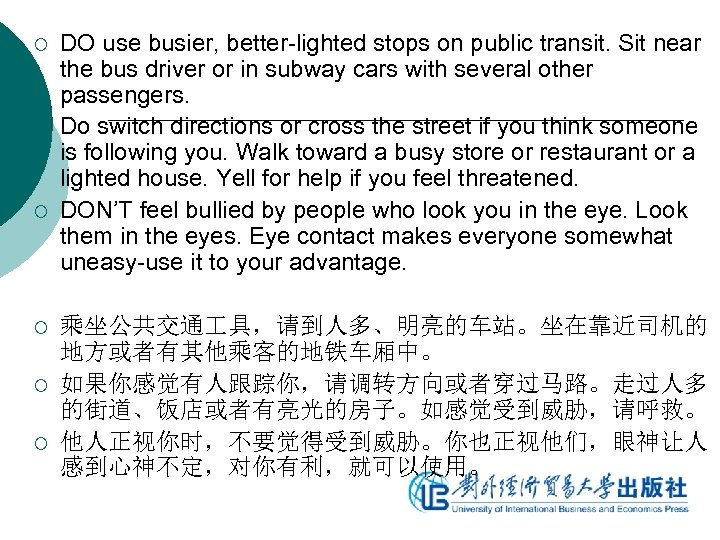 ¡ ¡ ¡ DO use busier, better-lighted stops on public transit. Sit near the