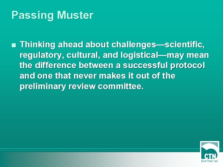 Passing Muster ■ Thinking ahead about challenges—scientific, regulatory, cultural, and logistical—may mean the difference