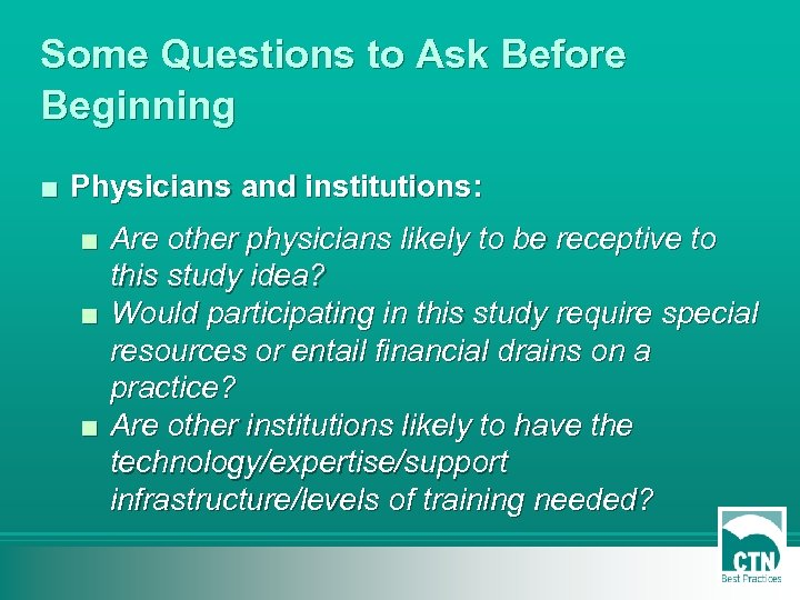 Some Questions to Ask Before Beginning ■ Physicians and institutions: ■ Are other physicians