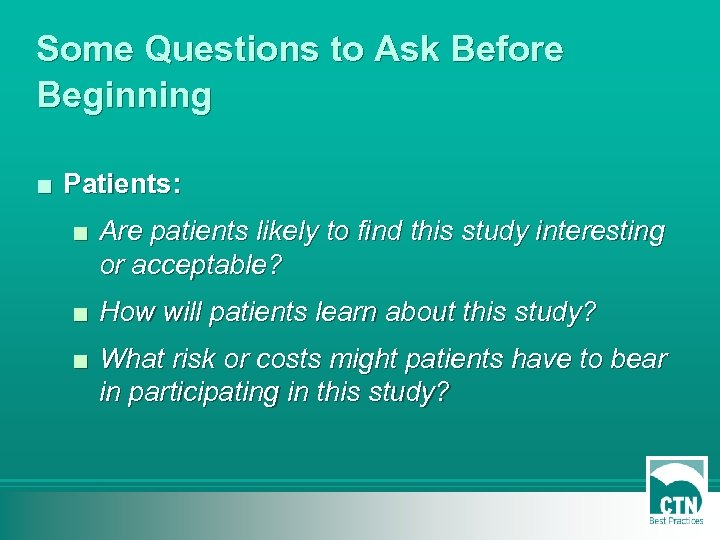 Some Questions to Ask Before Beginning ■ Patients: ■ Are patients likely to find