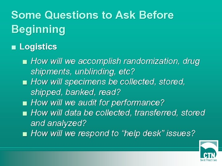 Some Questions to Ask Before Beginning ■ Logistics ■ How will we accomplish randomization,