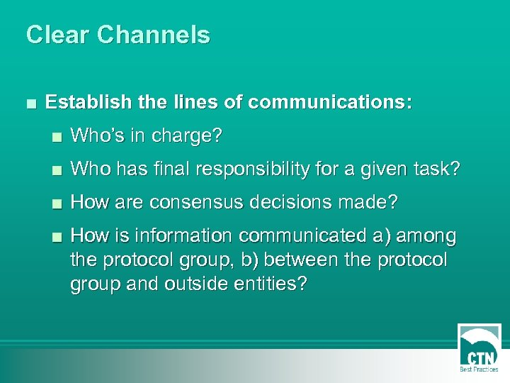 Clear Channels ■ Establish the lines of communications: ■ Who's in charge? ■ Who