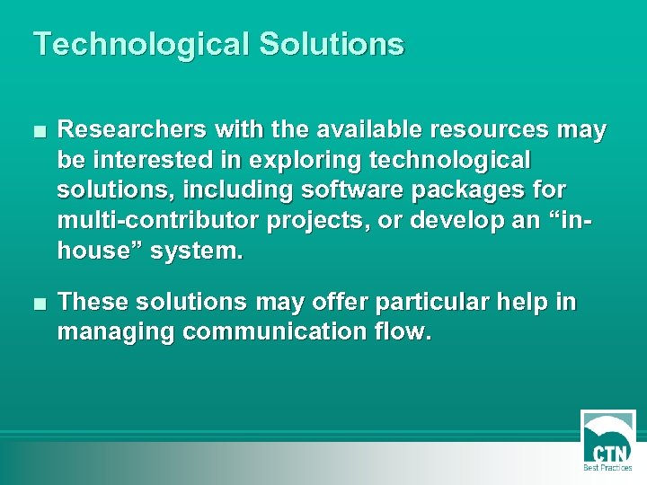 Technological Solutions ■ Researchers with the available resources may be interested in exploring technological