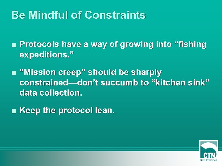 """Be Mindful of Constraints ■ Protocols have a way of growing into """"fishing expeditions."""
