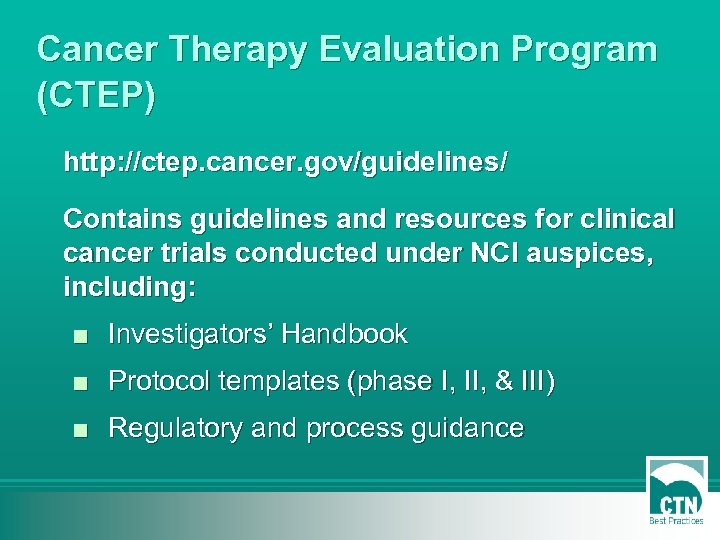 Cancer Therapy Evaluation Program (CTEP) http: //ctep. cancer. gov/guidelines/ Contains guidelines and resources for