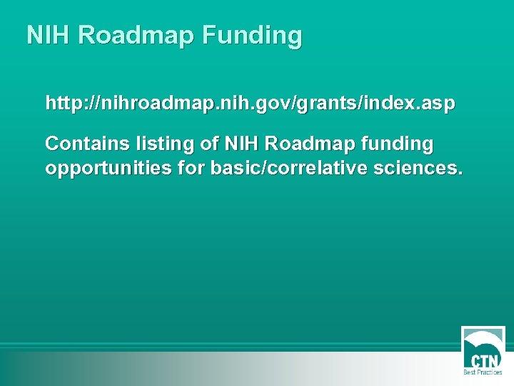 NIH Roadmap Funding http: //nihroadmap. nih. gov/grants/index. asp Contains listing of NIH Roadmap funding