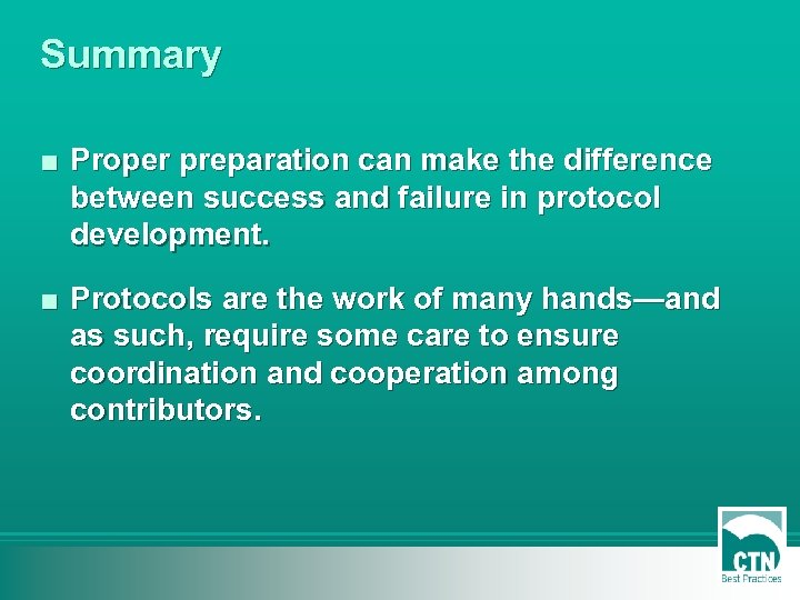 Summary ■ Proper preparation can make the difference between success and failure in protocol