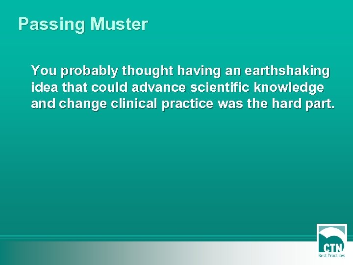 Passing Muster You probably thought having an earthshaking idea that could advance scientific knowledge