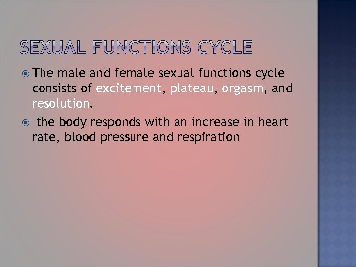 The male and female sexual functions cycle consists of excitement, plateau, orgasm, and