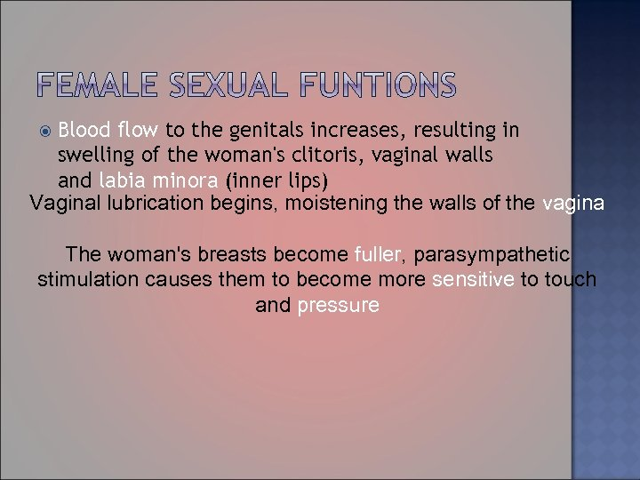 Blood flow to the genitals increases, resulting in swelling of the woman's clitoris, vaginal