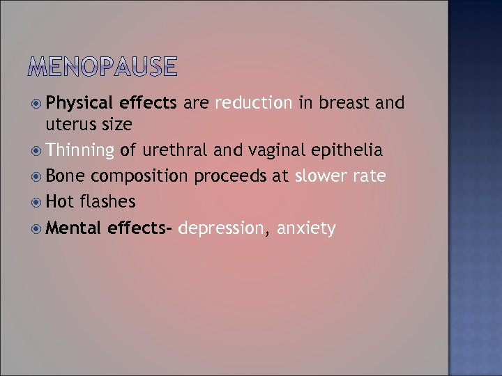 Physical effects are reduction in breast and uterus size Thinning of urethral and