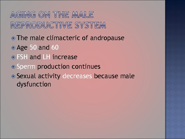The male climacteric of andropause Age 50 and 60 FSH and LH increase