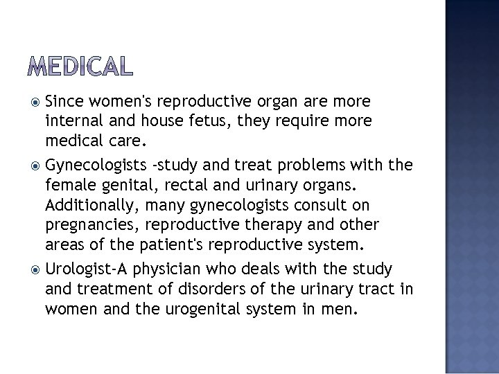 Since women's reproductive organ are more internal and house fetus, they require more medical