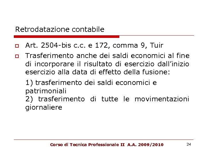 Retrodatazione contabile Art. 2504 -bis c. c. e 172, comma 9, Tuir Trasferimento anche
