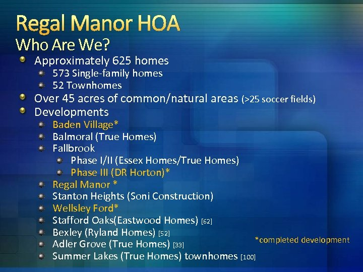 Regal Manor HOA Who Are We? Approximately 625 homes 573 Single-family homes 52 Townhomes