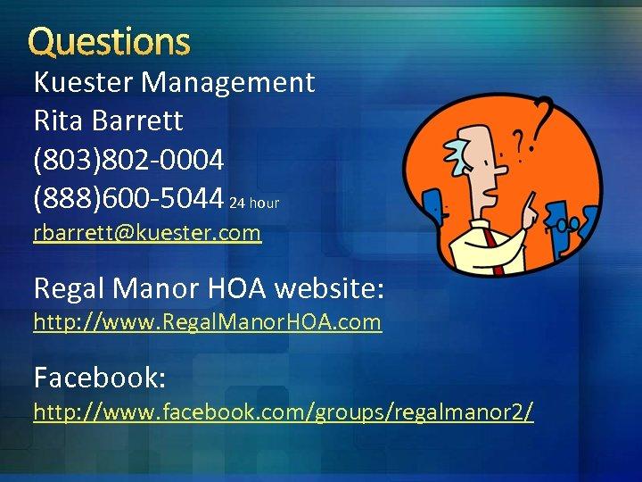 Questions Kuester Management Rita Barrett (803)802 -0004 (888)600 -5044 24 hour rbarrett@kuester. com Regal