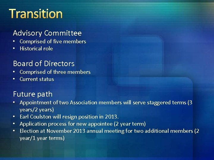 Transition Advisory Committee • Comprised of five members • Historical role Board of Directors