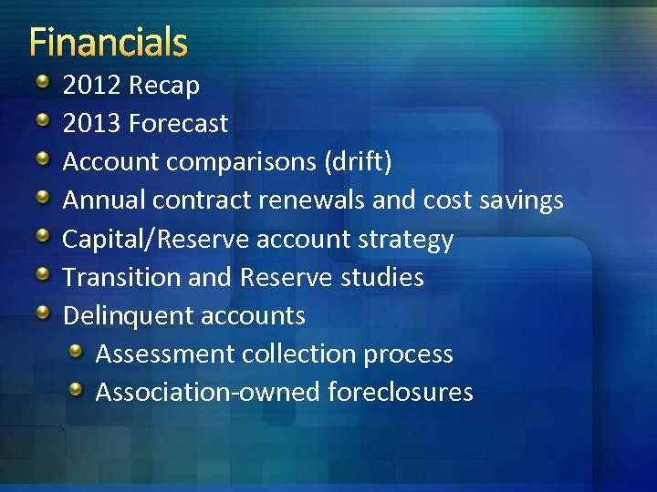 Financials 2012 Recap 2013 Forecast Account comparisons (drift) Annual contract renewals and cost savings