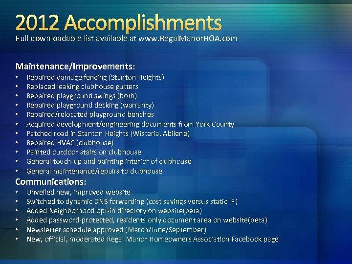 2012 Accomplishments Full downloadable list available at www. Regal. Manor. HOA. com Maintenance/Improvements: •