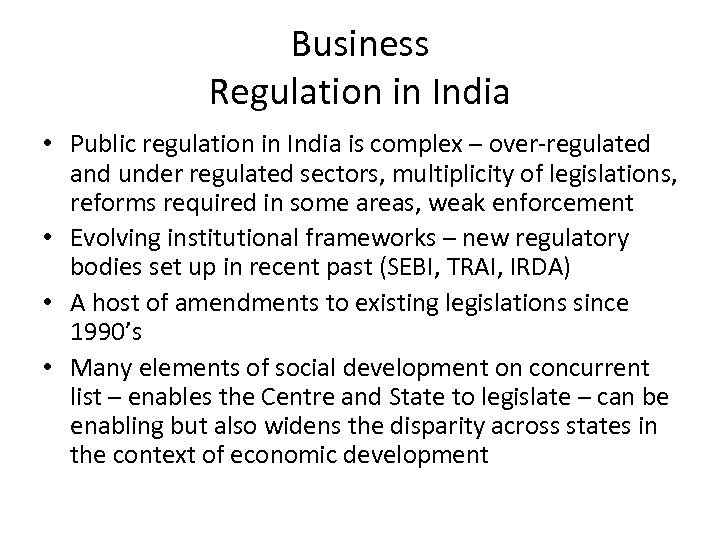 Business Regulation in India • Public regulation in India is complex – over-regulated and