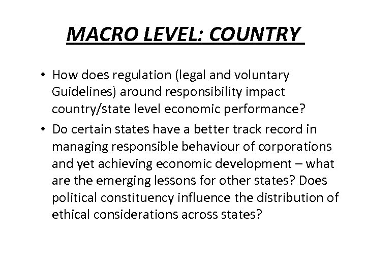 MACRO LEVEL: COUNTRY • How does regulation (legal and voluntary Guidelines) around responsibility impact