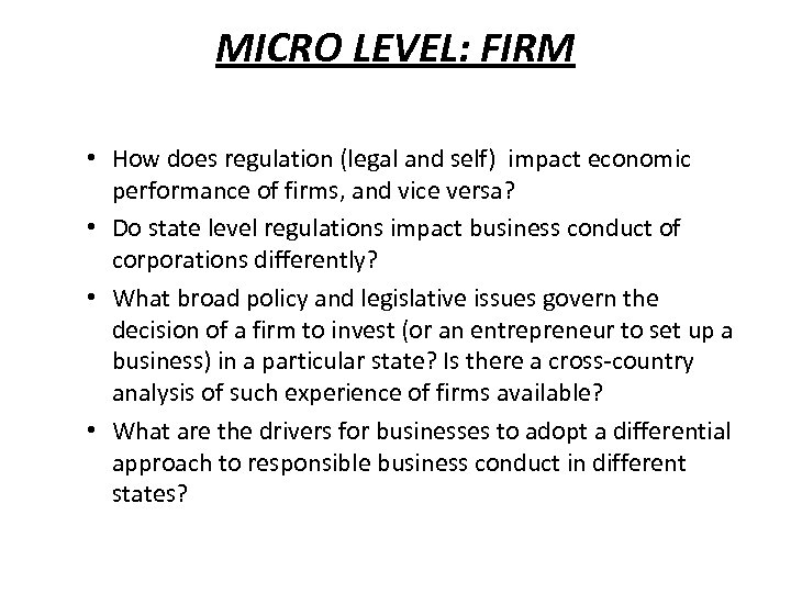 MICRO LEVEL: FIRM • How does regulation (legal and self) impact economic performance of