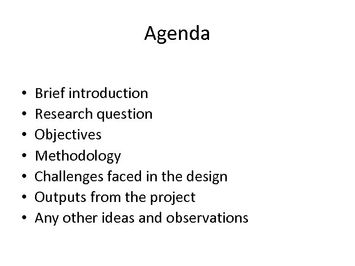 Agenda • • Brief introduction Research question Objectives Methodology Challenges faced in the design