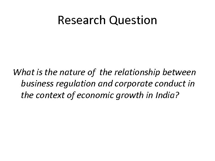 Research Question What is the nature of the relationship between business regulation and corporate