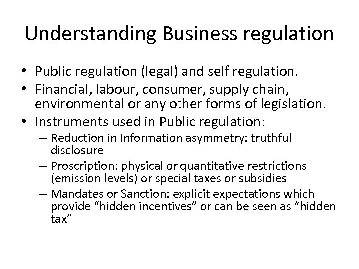 Understanding Business regulation • Public regulation (legal) and self regulation. • Financial, labour, consumer,