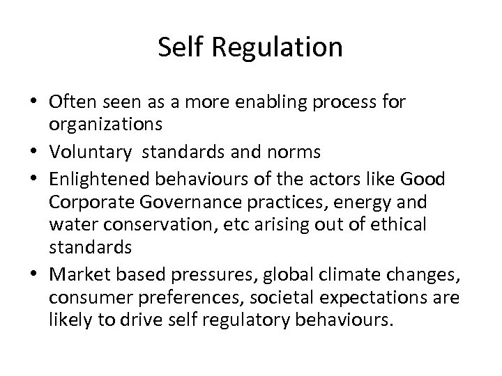 Self Regulation • Often seen as a more enabling process for organizations • Voluntary