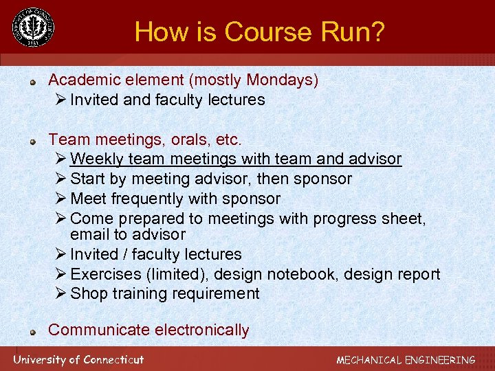 How is Course Run? Academic element (mostly Mondays) Ø Invited and faculty lectures Team