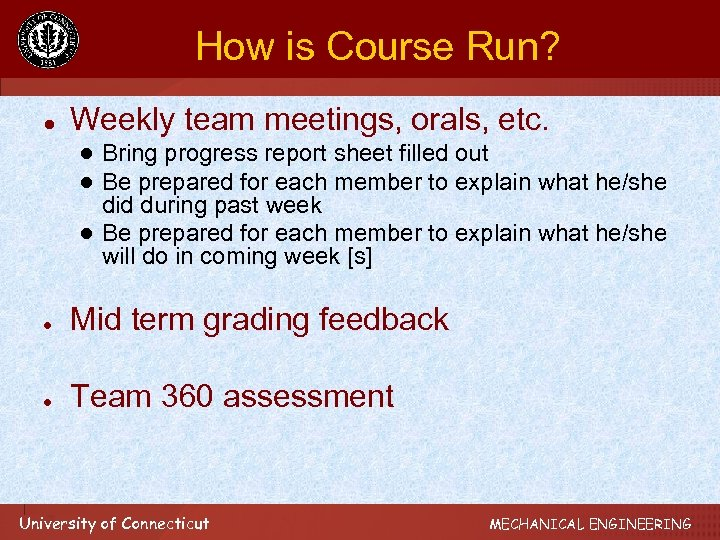 How is Course Run? ● Weekly team meetings, orals, etc. ● Bring progress report