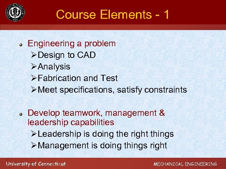 Course Elements - 1 Engineering a problem ØDesign to CAD ØAnalysis ØFabrication and Test