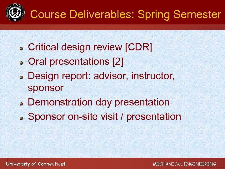 Course Deliverables: Spring Semester Critical design review [CDR] Oral presentations [2] Design report: advisor,