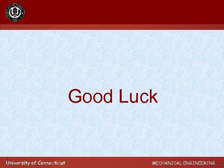 Good Luck University of Connecticut MECHANICAL ENGINEERING