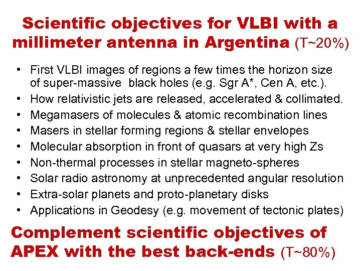 Scientific objectives for VLBI with a millimeter antenna in Argentina (T~20%) • First VLBI