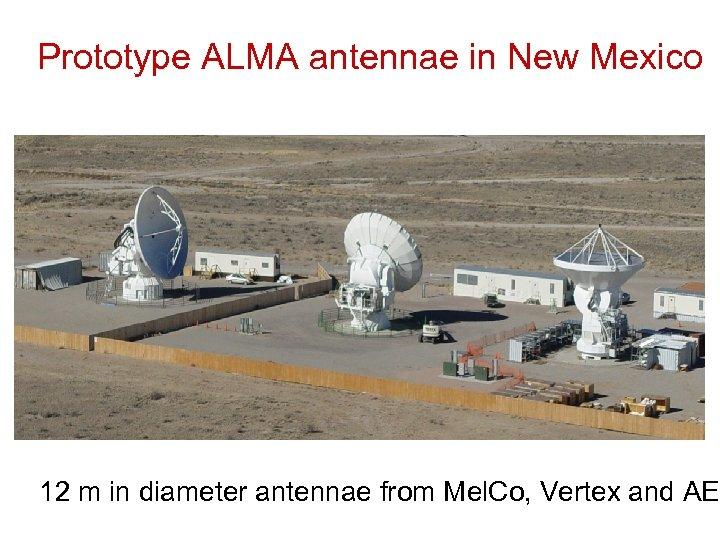 Prototype ALMA antennae in New Mexico 12 m in diameter antennae from Mel. Co,