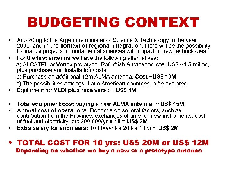 BUDGETING CONTEXT • • • According to the Argentine minister of Science & Technology