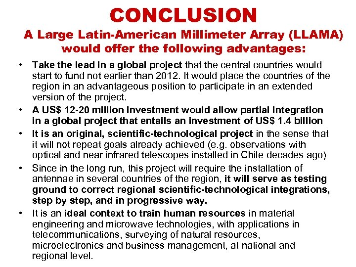 CONCLUSION A Large Latin-American Millimeter Array (LLAMA) would offer the following advantages: • Take