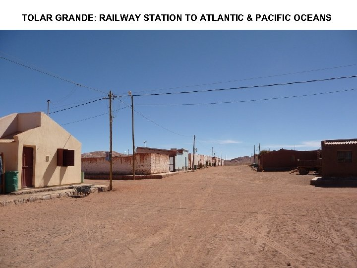 TOLAR GRANDE: RAILWAY STATION TO ATLANTIC & PACIFIC OCEANS