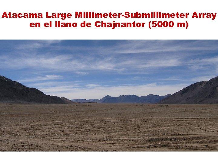 Atacama Large Millimeter-Submillimeter Array en el llano de Chajnantor (5000 m)