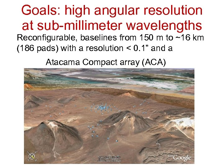 Goals: high angular resolution at sub-millimeter wavelengths Reconfigurable, baselines from 150 m to ~16