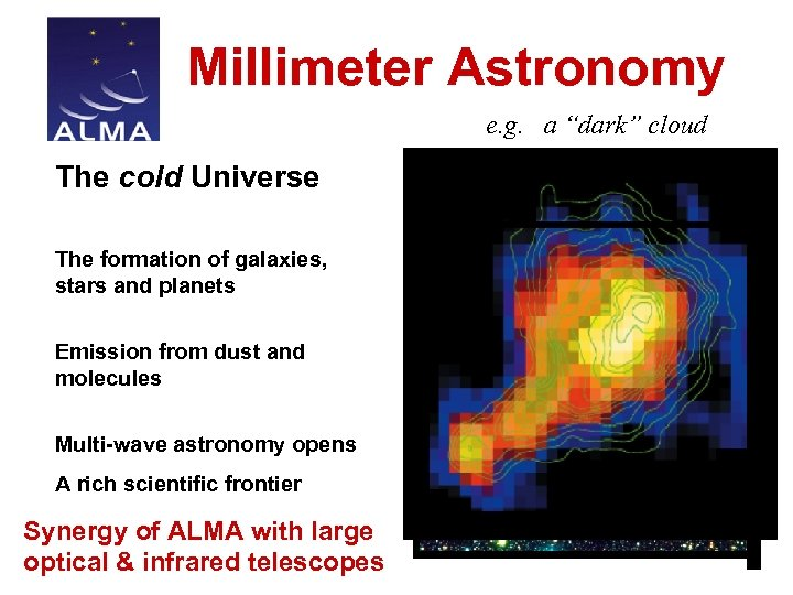 """Millimeter Astronomy e. g. a """"dark"""" cloud The cold Universe The formation of galaxies,"""