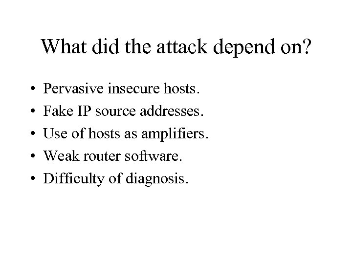 What did the attack depend on? • • • Pervasive insecure hosts. Fake IP